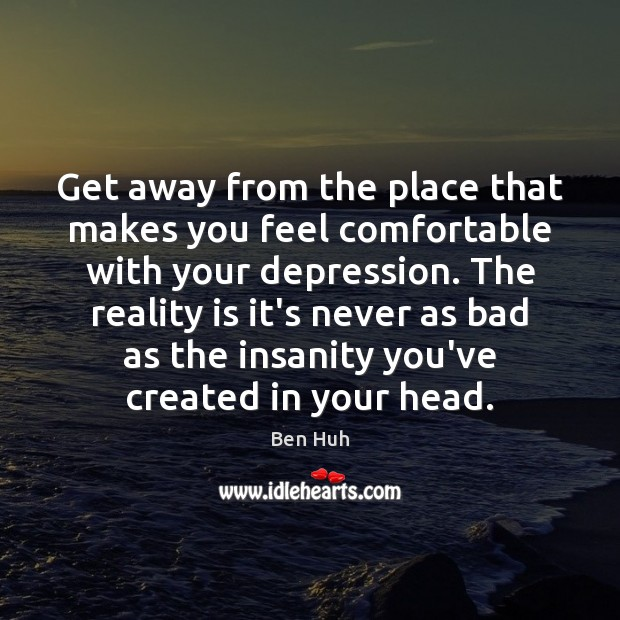 Get away from the place that makes you feel comfortable with your Image