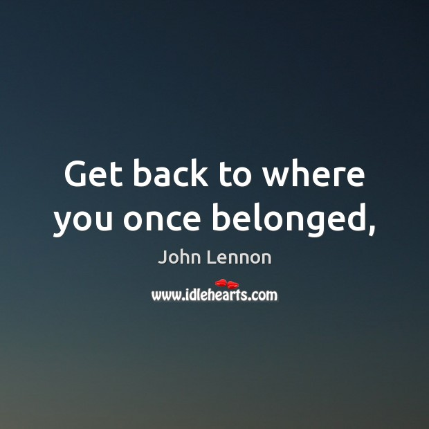 Image, Get back to where you once belonged,