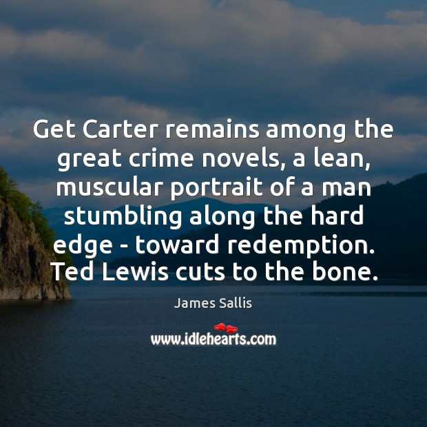 Get Carter remains among the great crime novels, a lean, muscular portrait James Sallis Picture Quote