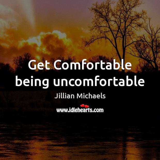 Get Comfortable being uncomfortable Jillian Michaels Picture Quote