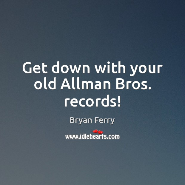 Image, Get down with your old Allman Bros. records!