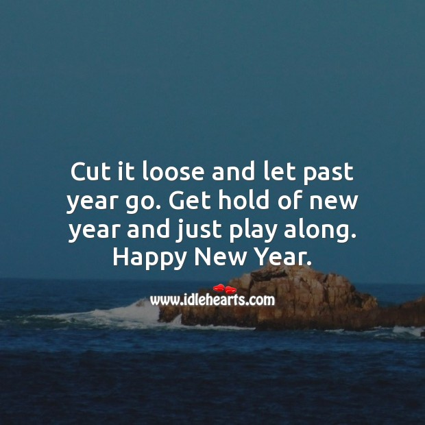 Get hold of new year and just play along. Happy New Year. New Year Quotes Image