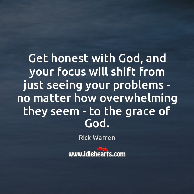 Get honest with God, and your focus will shift from just seeing Image