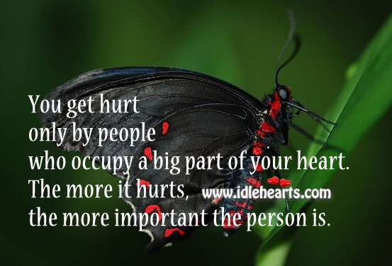 The More it Hurts, The More Important the Person is.