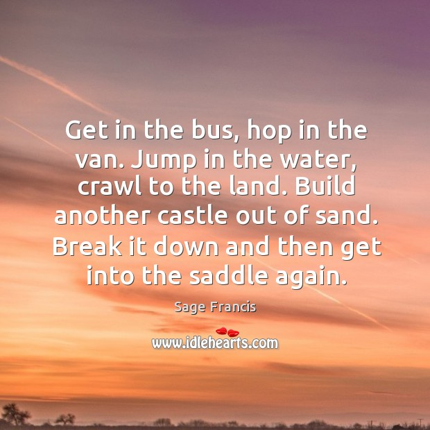 Get in the bus, hop in the van. Jump in the water, crawl to the land. Image