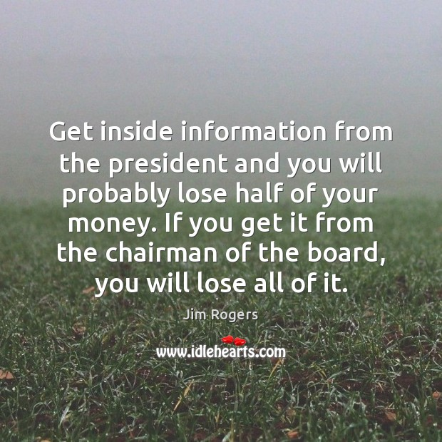 Image, Get inside information from the president and you will probably lose half