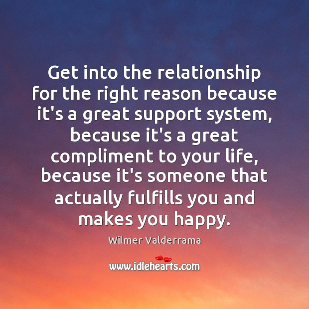 Get into the relationship for the right reason because it's a great Image