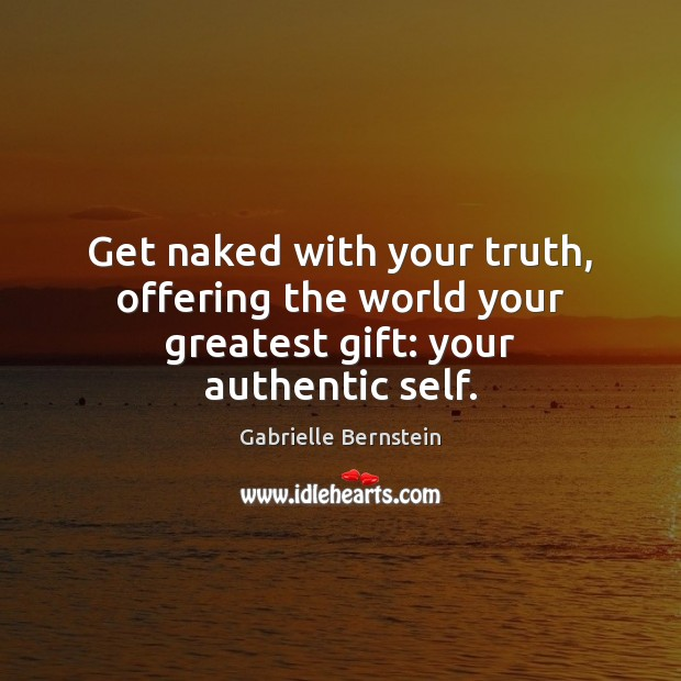 Image, Get naked with your truth, offering the world your greatest gift: your authentic self.