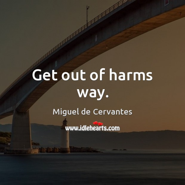 Get out of harms way. Image