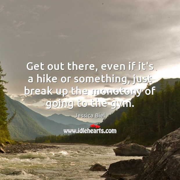 Get out there, even if it's a hike or something, just break Break Up Quotes Image