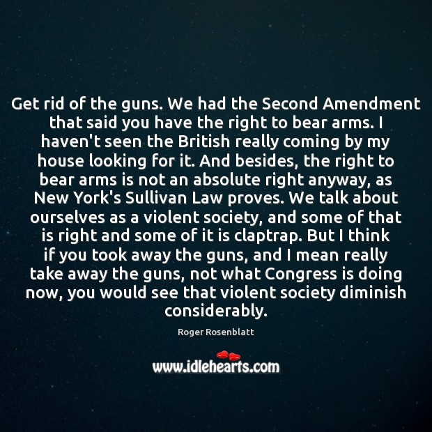 Image, Get rid of the guns. We had the Second Amendment that said