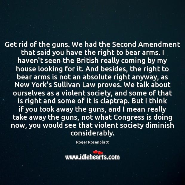 Get rid of the guns. We had the Second Amendment that said Image