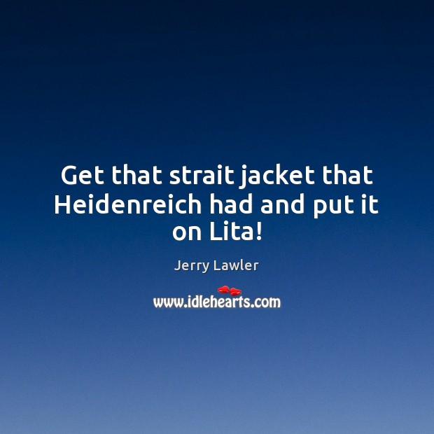 Get that strait jacket that Heidenreich had and put it on Lita! Image