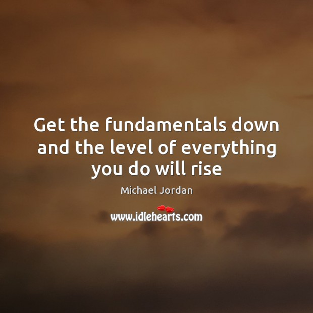 Image, Get the fundamentals down and the level of everything you do will rise