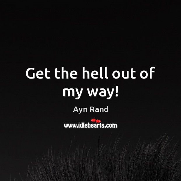 Get the hell out of my way! Image