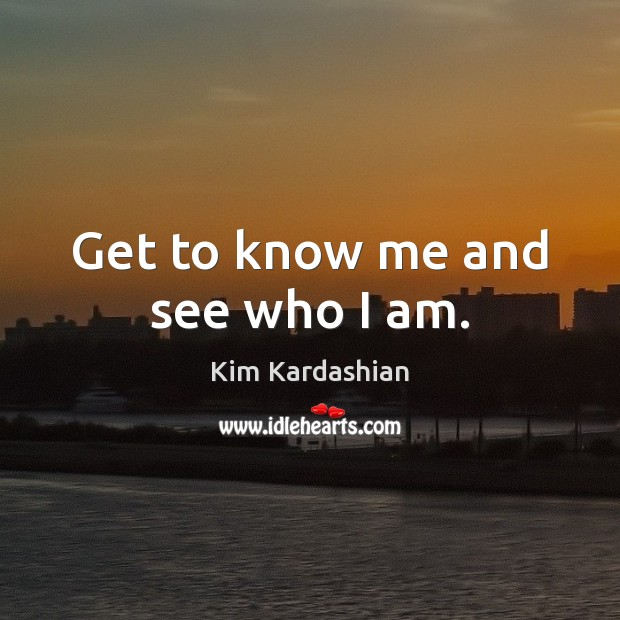 Image, Get to know me and see who I am.
