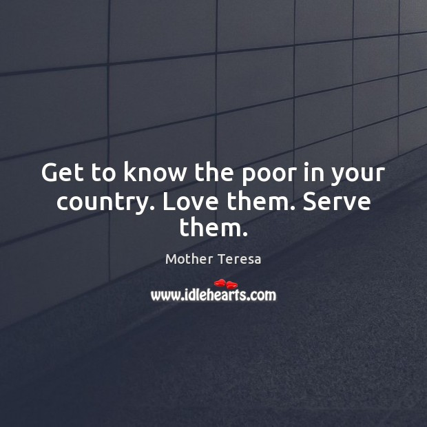 Image, Get to know the poor in your country. Love them. Serve them.