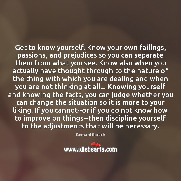 Image, Get to know yourself. Know your own failings, passions, and prejudices so