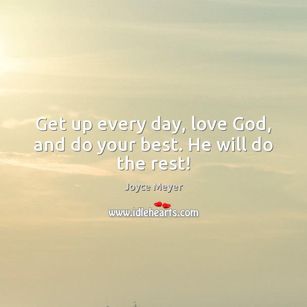 Image, Get up every day, love God, and do your best. He will do the rest!