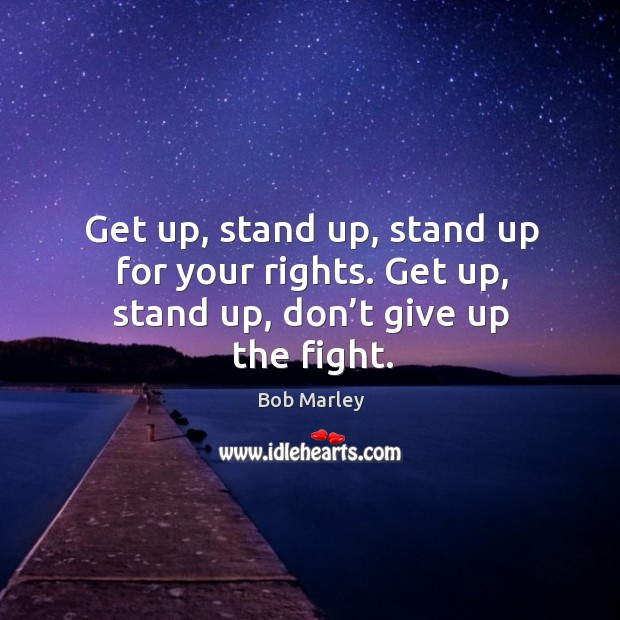 Get Up Stand Up Stand Up For Your Rights Get Up Stand Up Dont