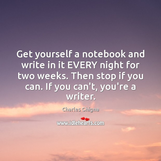 Charles Ghigna Picture Quote image saying: Get yourself a notebook and write in it EVERY night for two