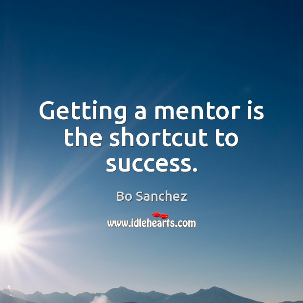 Getting a mentor is the shortcut to success. Bo Sanchez Picture Quote