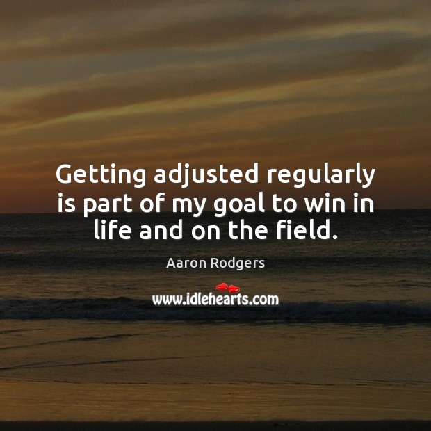Getting adjusted regularly is part of my goal to win in life and on the field. Image