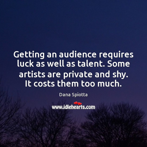 Image, Getting an audience requires luck as well as talent. Some artists are