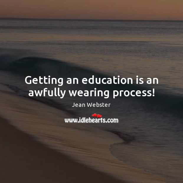 Image, Getting an education is an awfully wearing process!