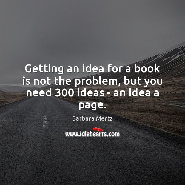 Image, Getting an idea for a book is not the problem, but you need 300 ideas – an idea a page.