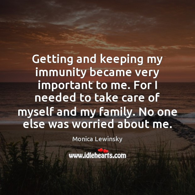 Getting and keeping my immunity became very important to me. For I Image