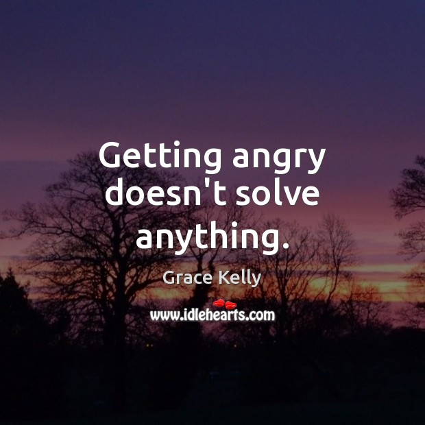 Image, Getting angry doesn't solve anything.