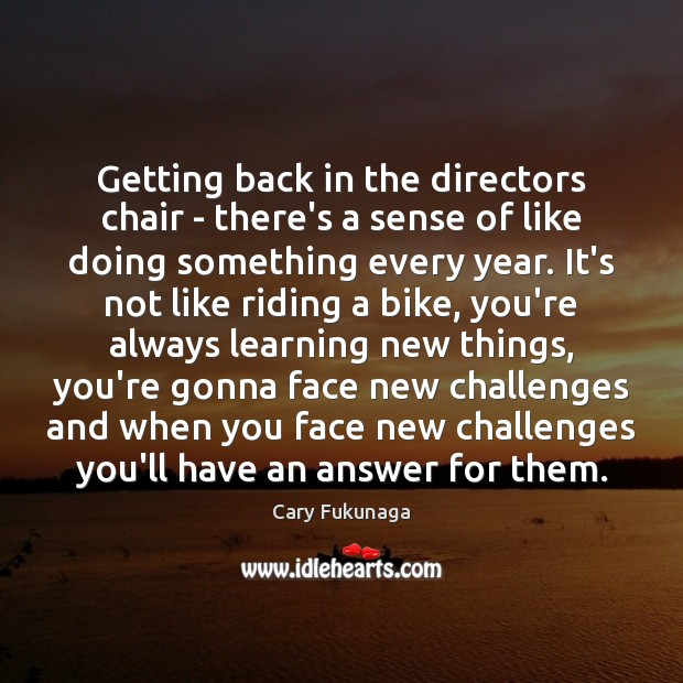 Getting back in the directors chair – there's a sense of like Image