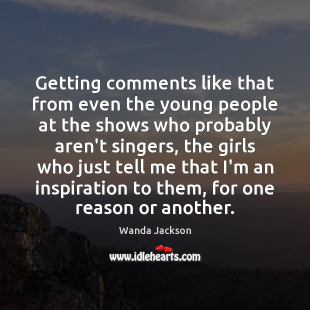Getting comments like that from even the young people at the shows Image