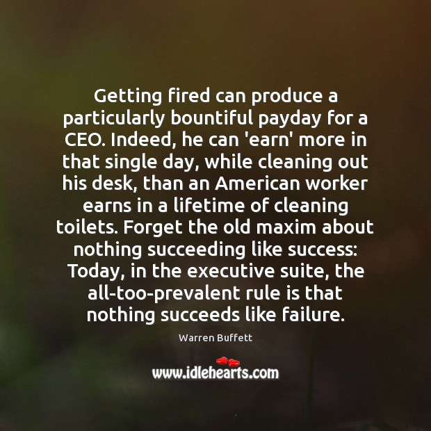 Getting fired can produce a particularly bountiful payday for a CEO. Indeed, Warren Buffett Picture Quote