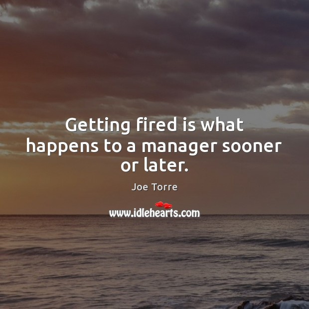 Image, Getting fired is what happens to a manager sooner or later.