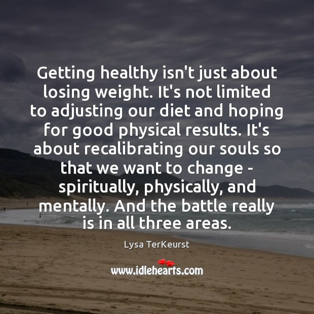 Getting healthy isn't just about losing weight. It's not limited to adjusting Lysa TerKeurst Picture Quote