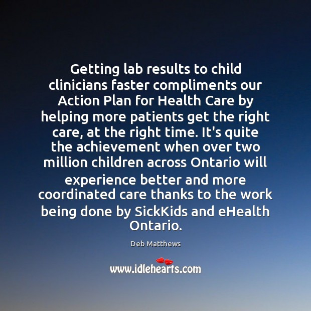 Getting lab results to child clinicians faster compliments our Action Plan for Deb Matthews Picture Quote