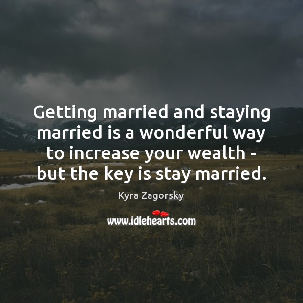 Getting married and staying married is a wonderful way to increase your Image