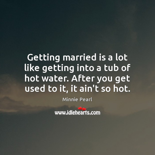 Getting married is a lot like getting into a tub of hot Image