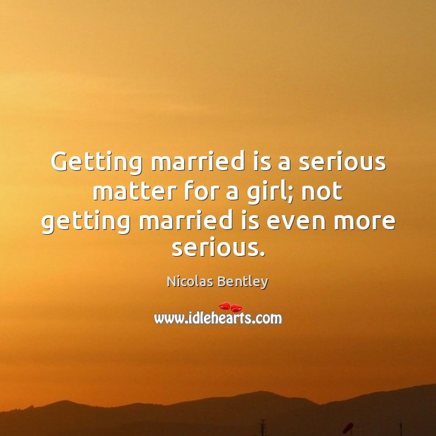 Getting married is a serious matter for a girl; not getting married is even more serious. Image