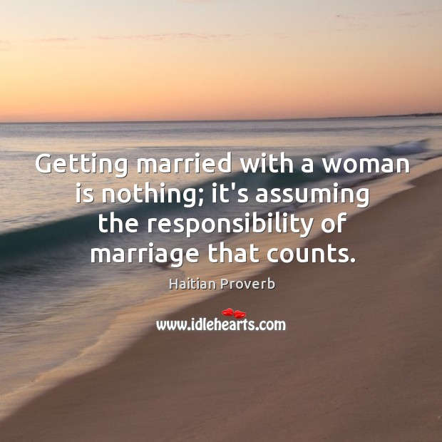 Getting married with a woman is nothing. Haitian Proverbs Image