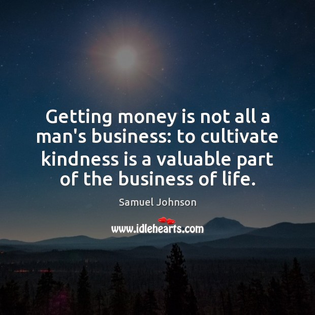Image, Getting money is not all a man's business: to cultivate kindness is