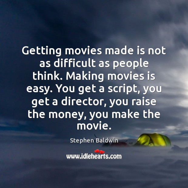 Getting movies made is not as difficult as people think. Making movies Movies Quotes Image