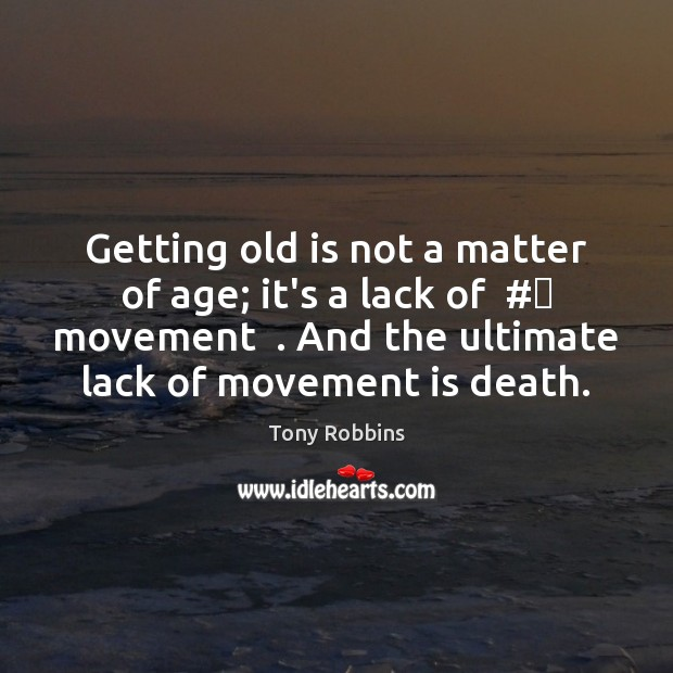 Getting old is not a matter of age; it's a lack of  # Image