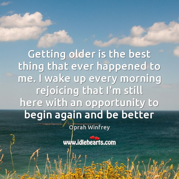 Getting older is the best thing that ever happened to me. I Image