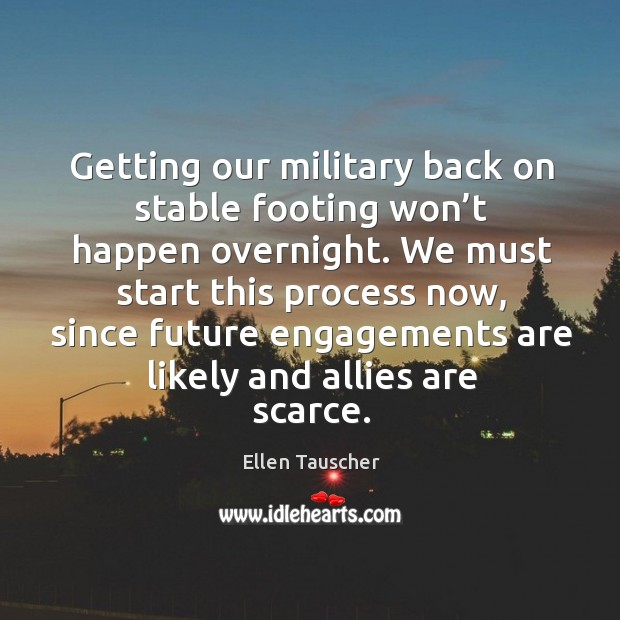 Getting our military back on stable footing won't happen overnight. Ellen Tauscher Picture Quote