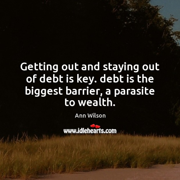 Getting out and staying out of debt is key. debt is the Debt Quotes Image