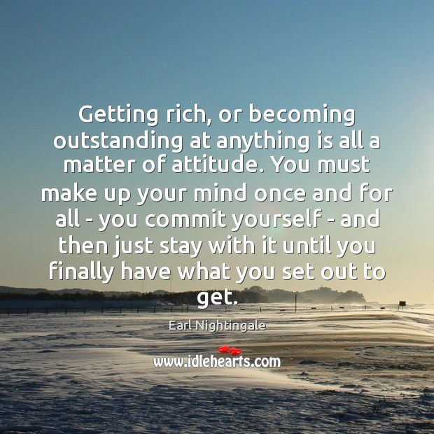 Getting rich, or becoming outstanding at anything is all a matter of Earl Nightingale Picture Quote