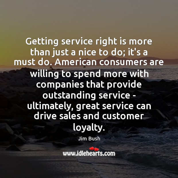 Getting service right is more than just a nice to do; it's Image